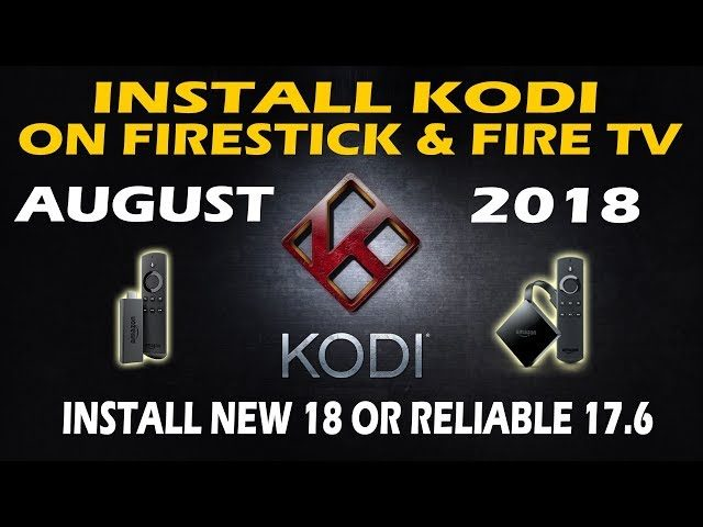 Install Kodi on Firestick & Fire TV - New 18 or Reliable 17 6